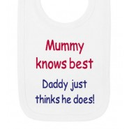 Mummy Knows Best. Daddy just thinks he does! Baby Bib