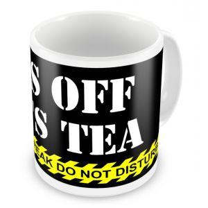 Hands Off My Tea / Coffee Mug